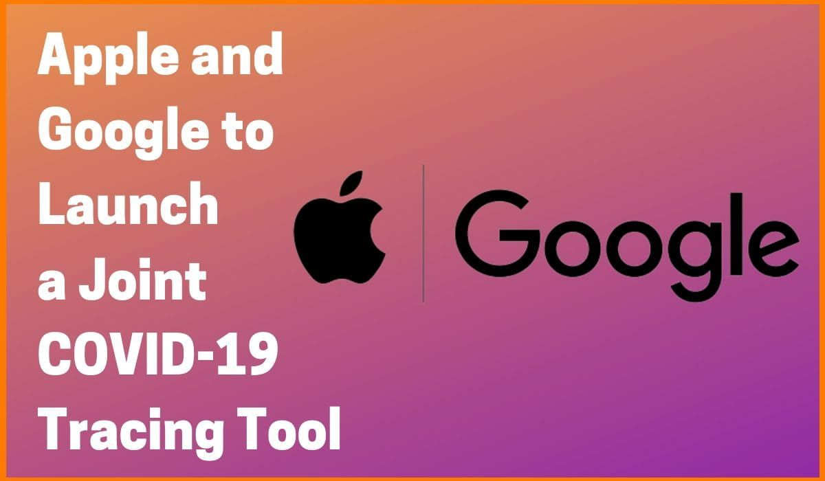 Apple And Google To Launch A Joint COVID-19 Tracing Tool for iOS And Android