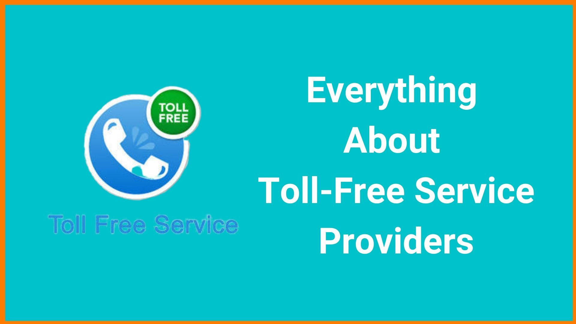 Everything You Need to Know About Toll-Free Service Providers