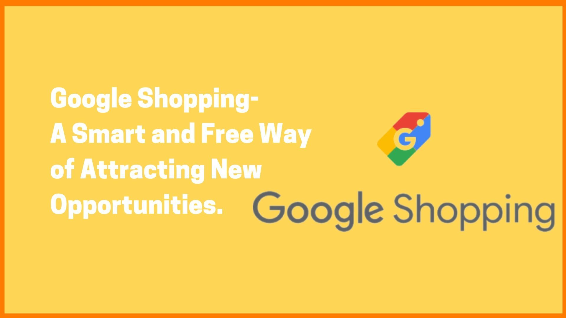 Google Shopping- A Smart and Free Way of Attracting New Opportunities.
