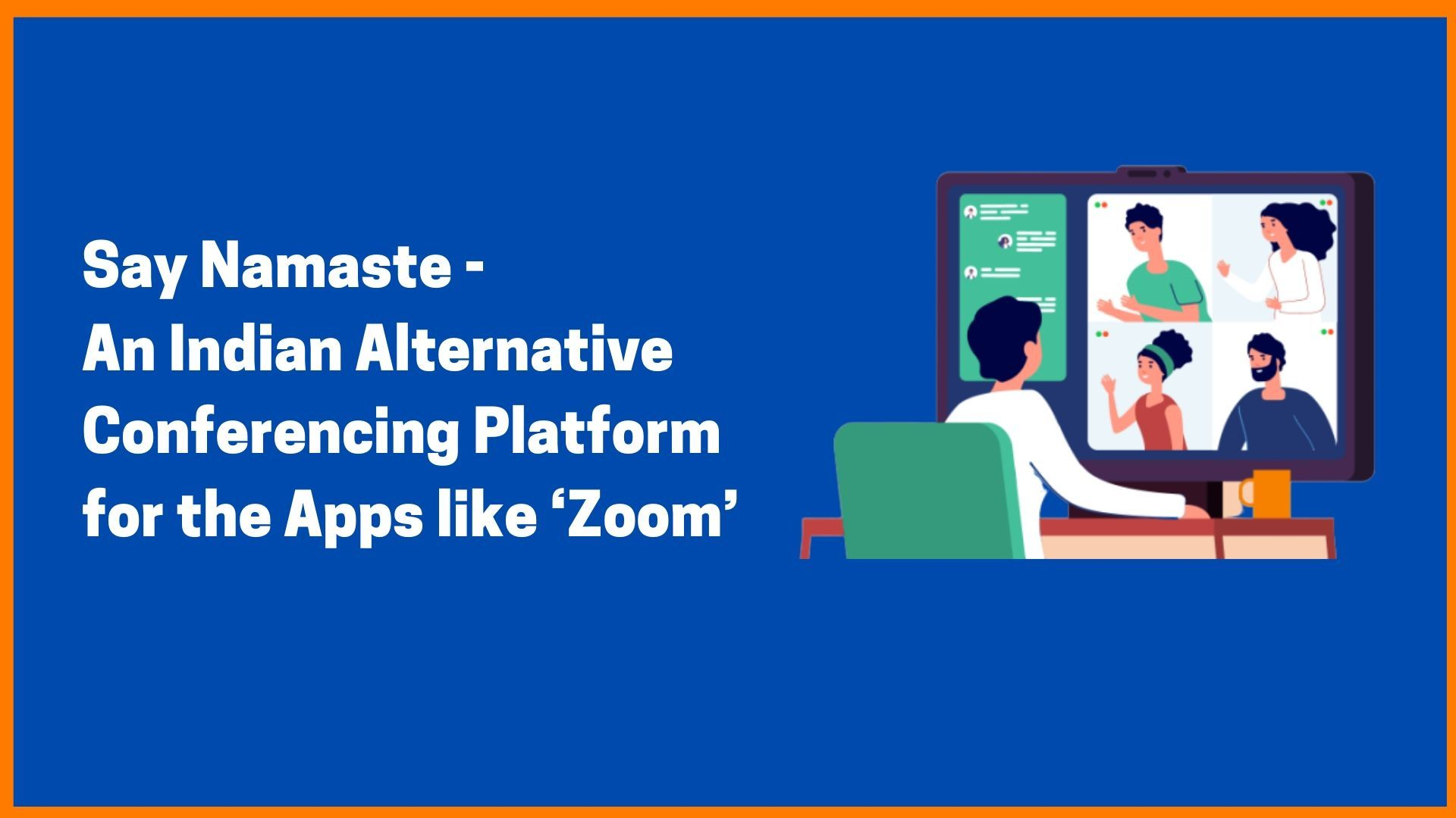Say Namaste- An Indian Alternative Conferencing Platform for the Apps like 'Zoom'