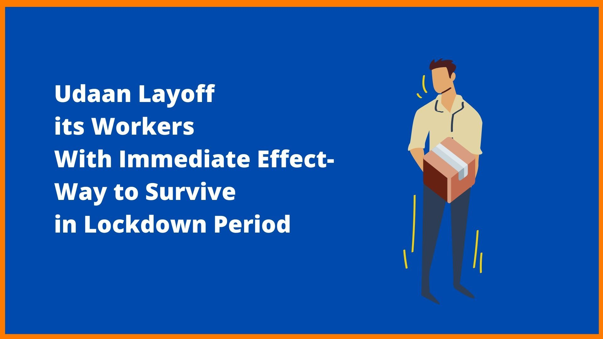 Udaan Layoff its Workers With Immediate Effect- Way to Survive in Lockdown Period
