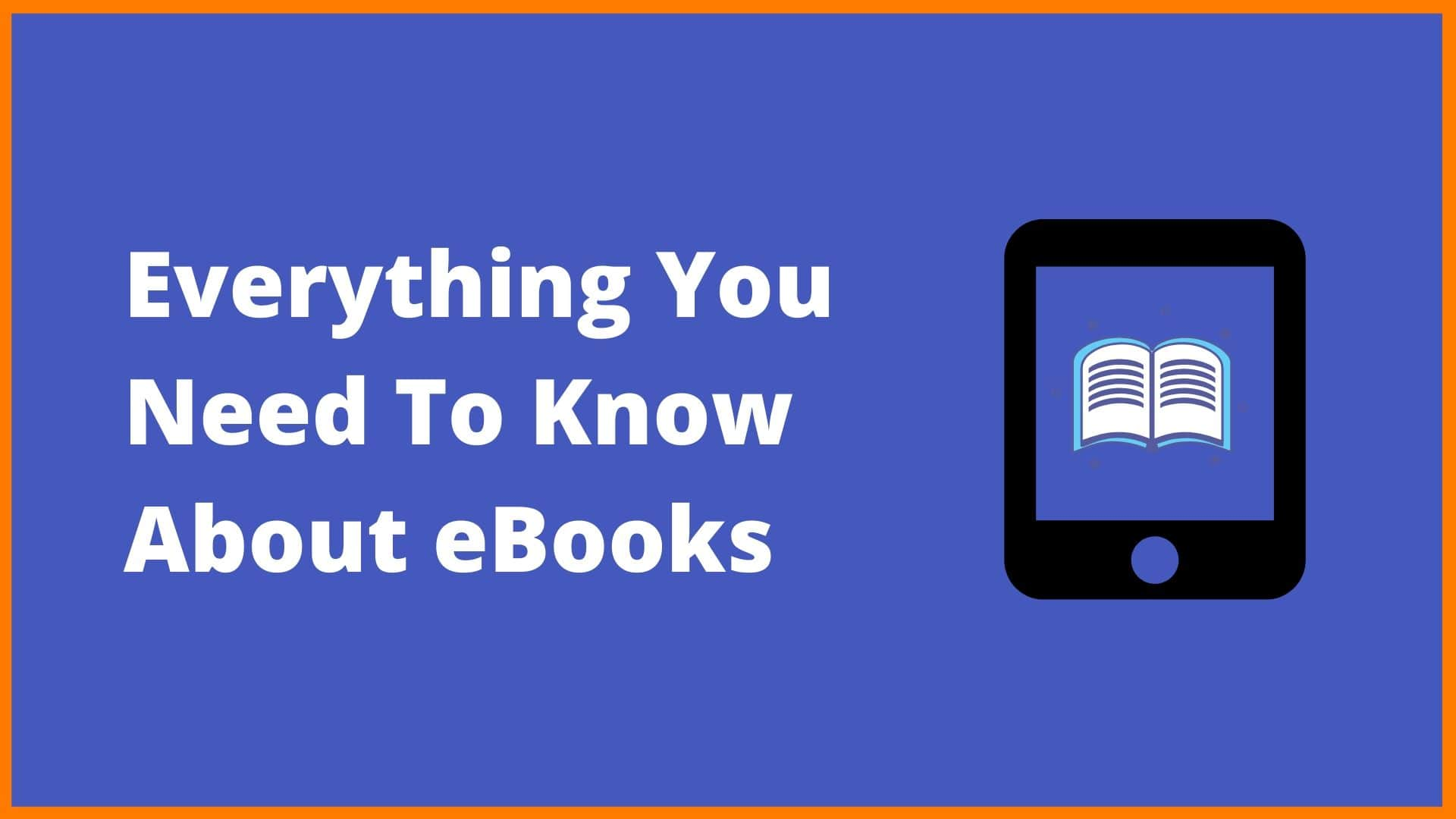 Everything You Need To Know About eBooks