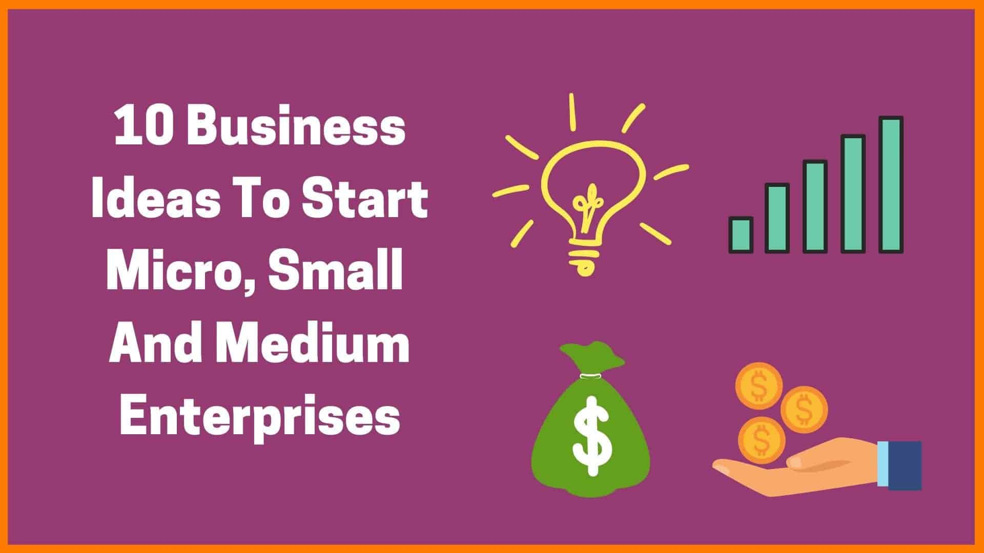 10 Business Ideas Related to Micro, Small, And Medium Enterprises (MSME)