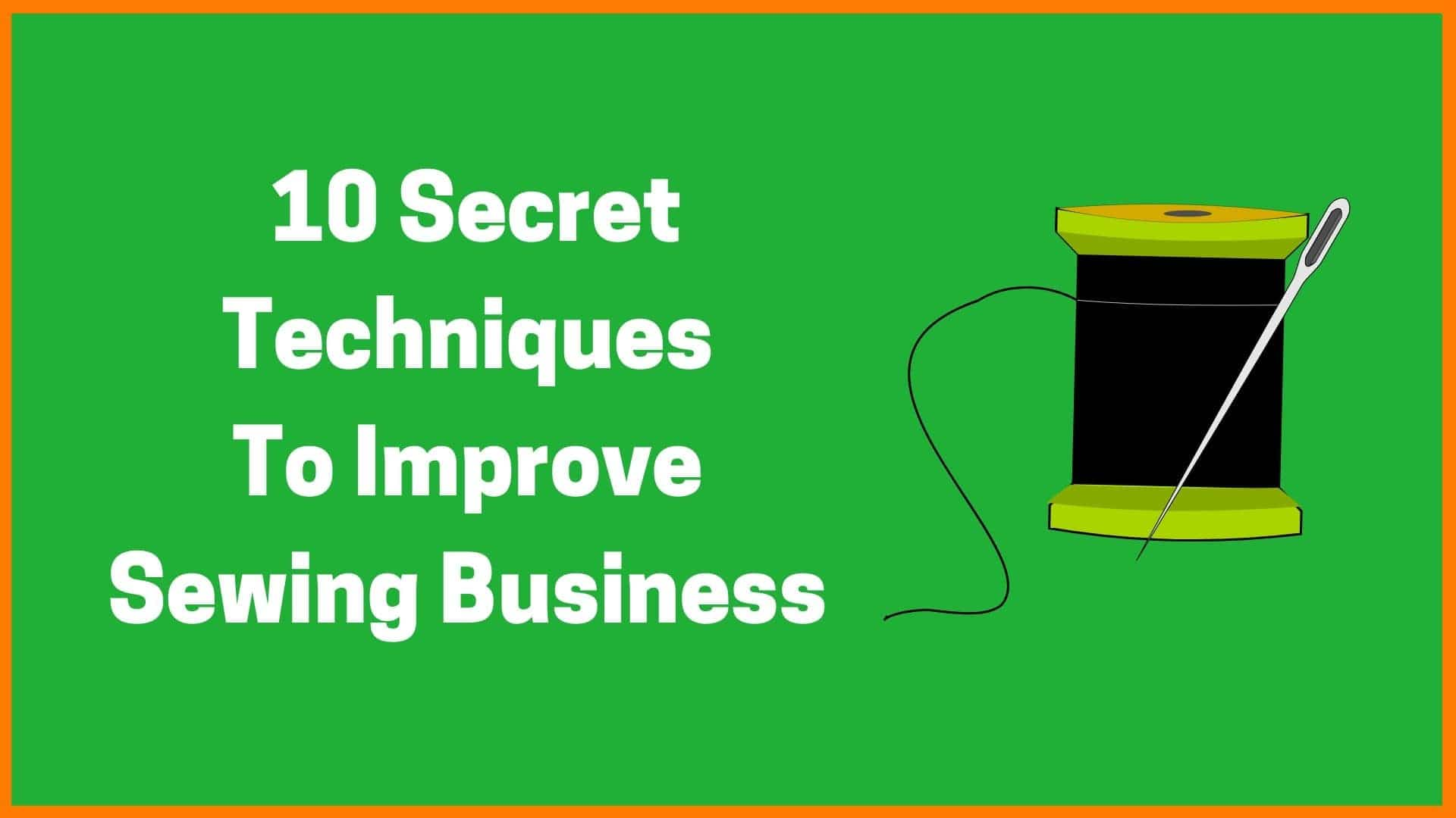 10 Techniques To Improve Your Sewing Business