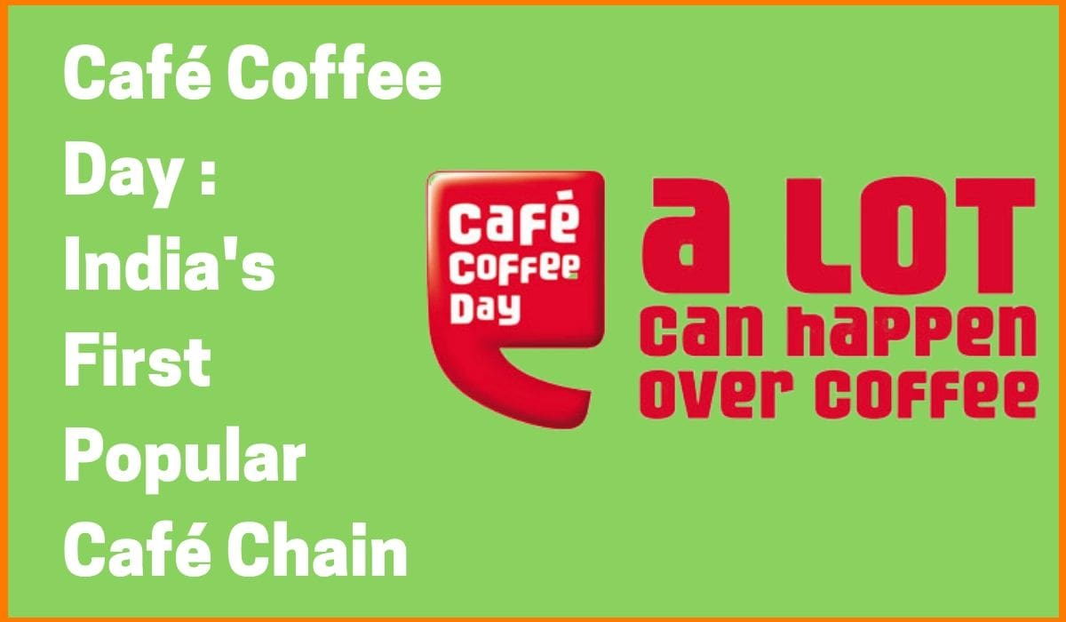Café Coffee Day: India's First Popular Café Chain [Cafe Coffee Day Case Study]