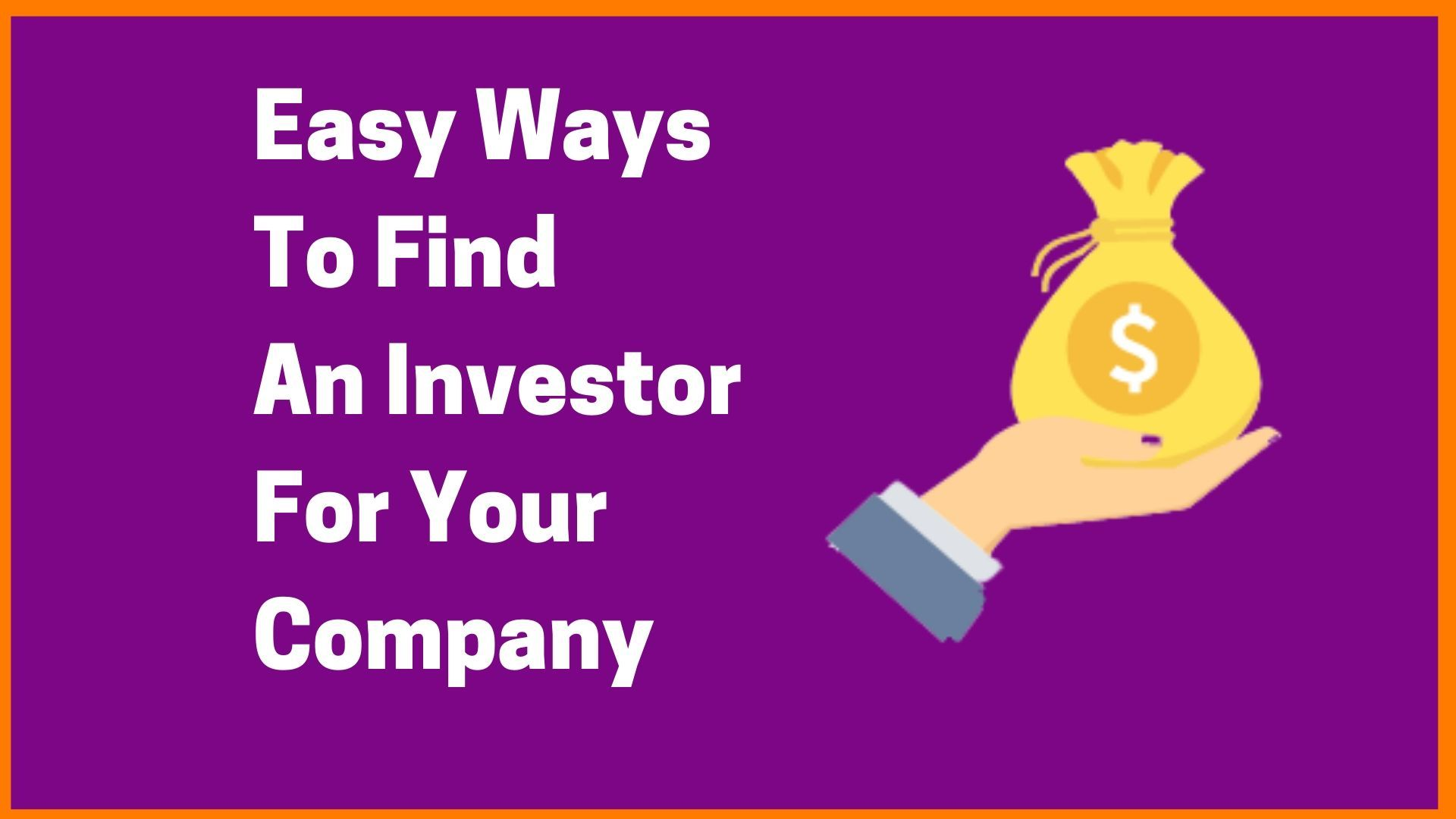 Easy Ways To Find An Investor For Your Company