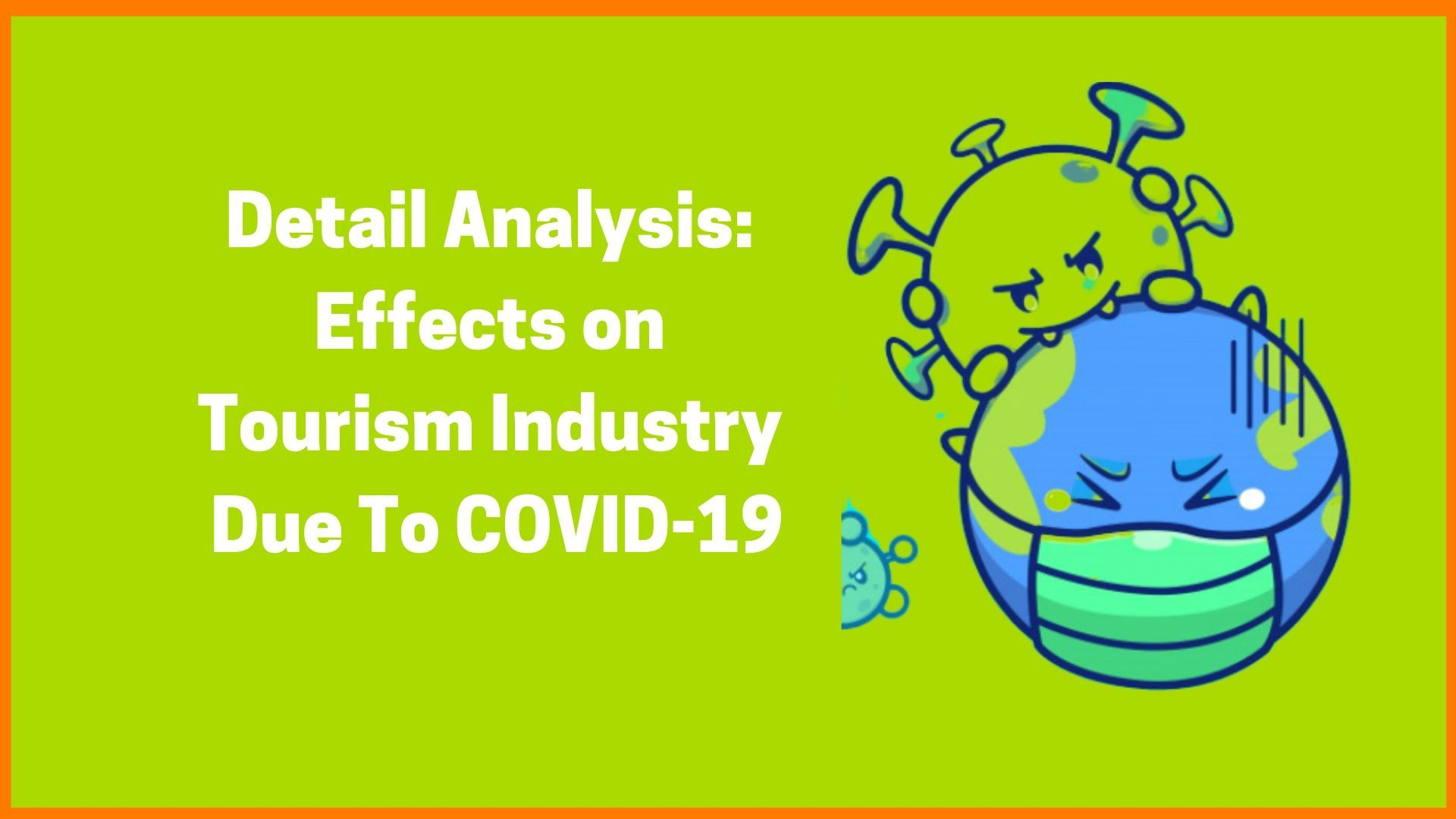 Detail Analysis: Effects on Tourism Industry Due To COVID-19