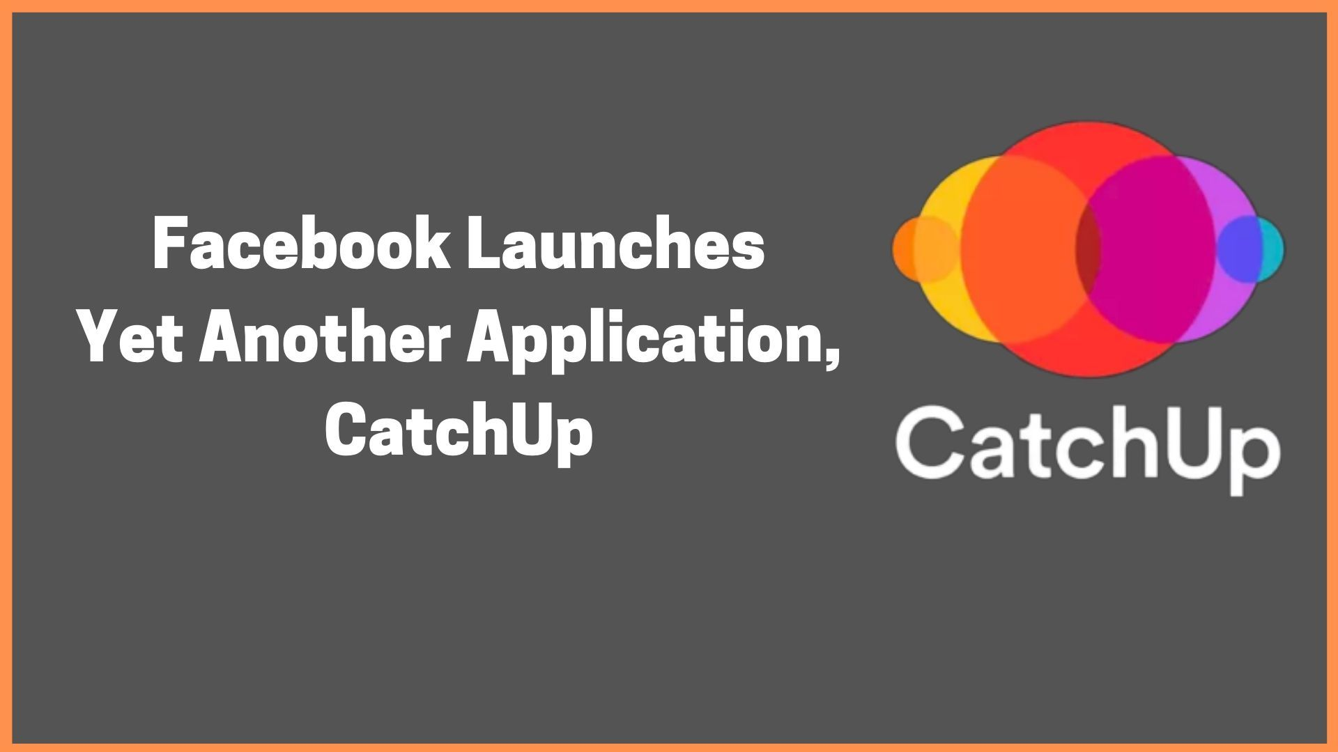 Facebook Launches Yet Another Application, CatchUp