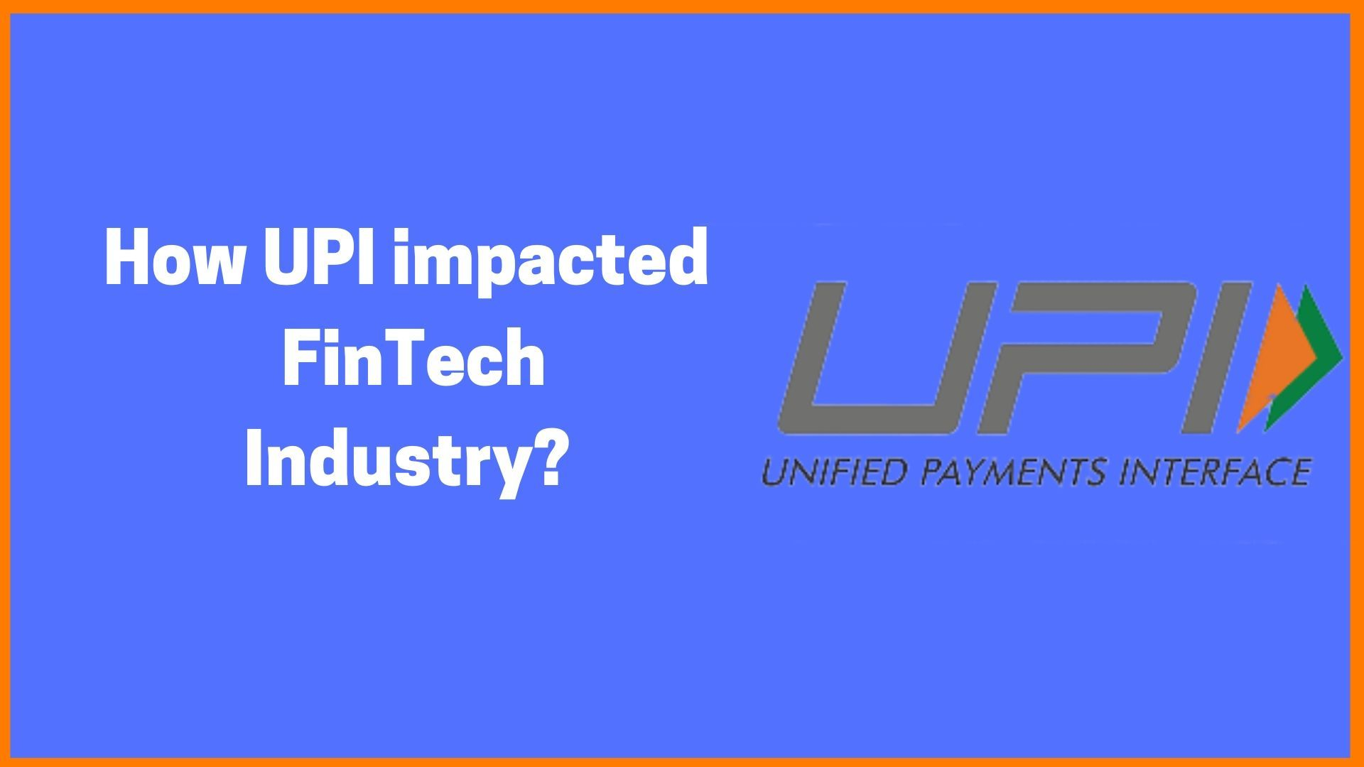 How UPI impacted FinTech Industry?