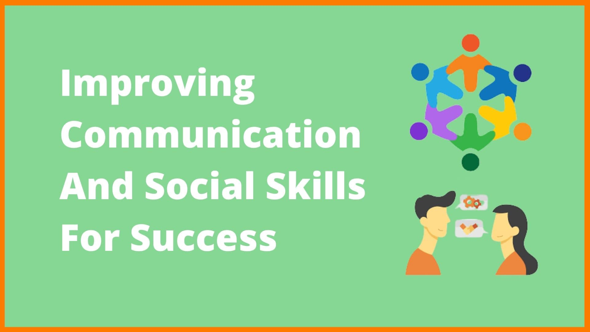 Improving Communication And Social Skills For Success