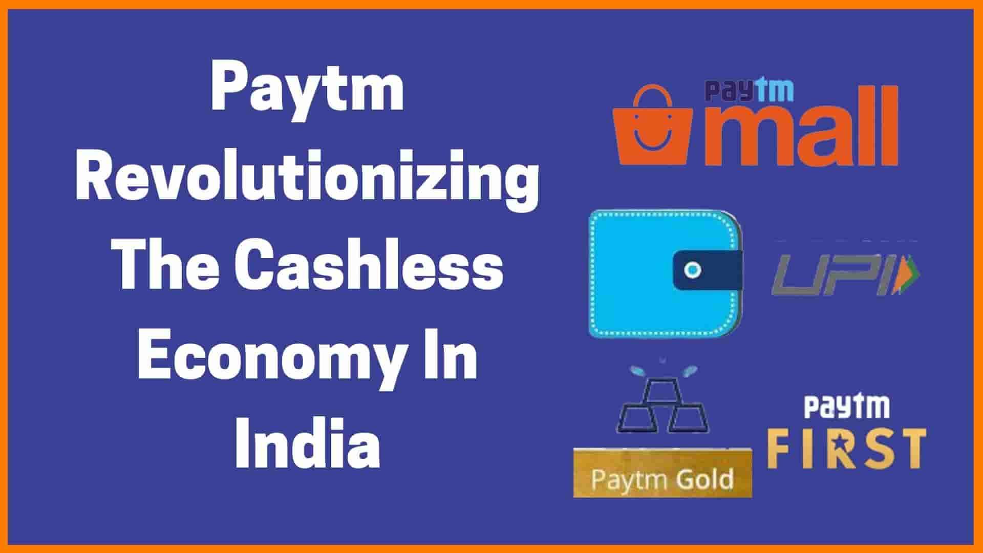 Paytm: Revolutionizing The Cashless Economy In India [Paytm Case Study]