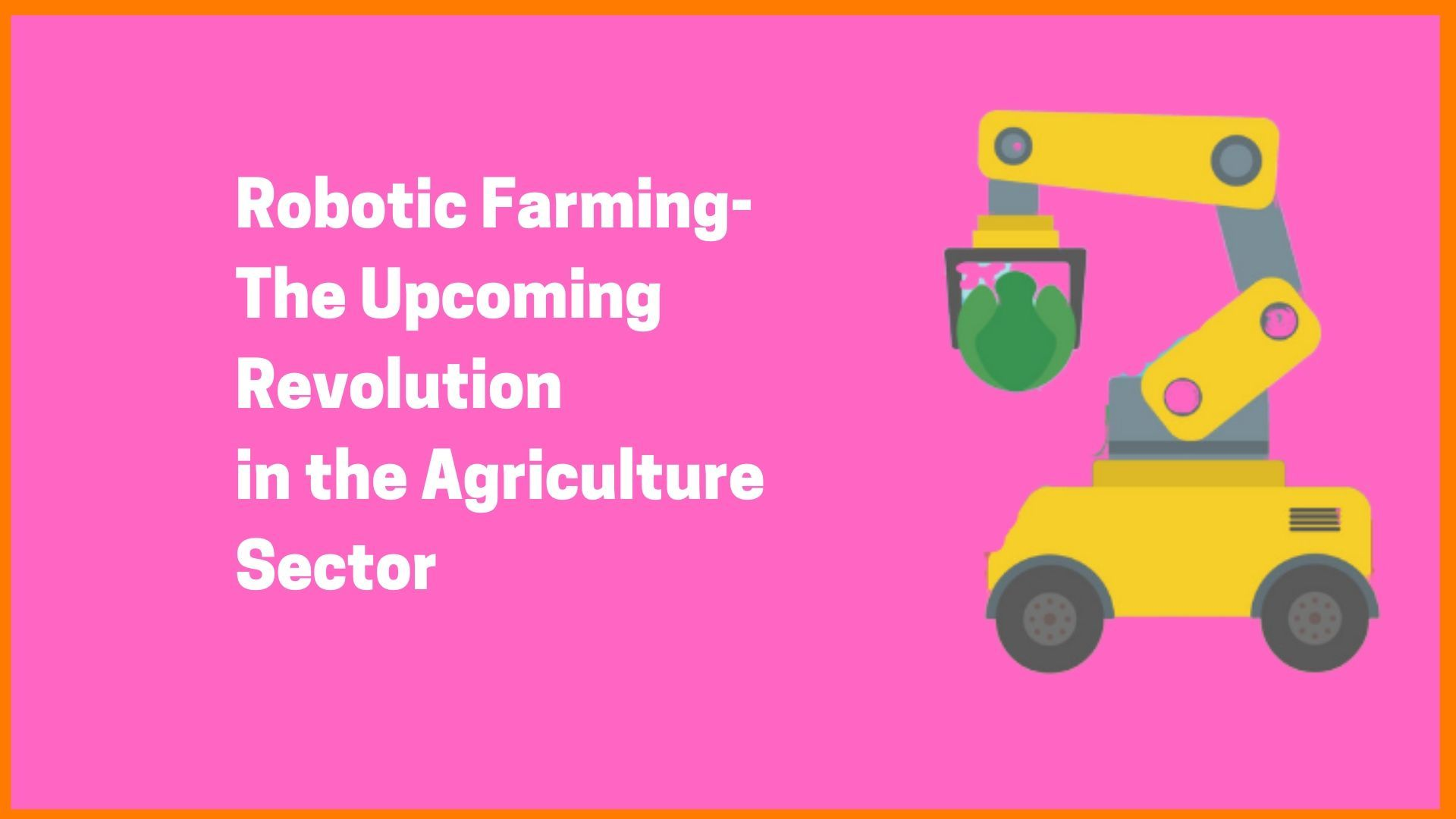 Robotic Farming-Upcoming Revolution In The Agriculture Sector