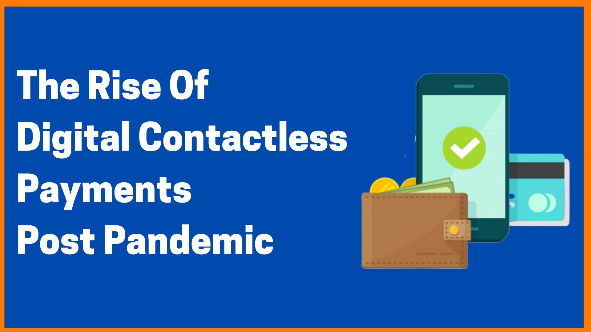 The Rise Of Digital Contactless Payments Post The COVID-19 Pandemic