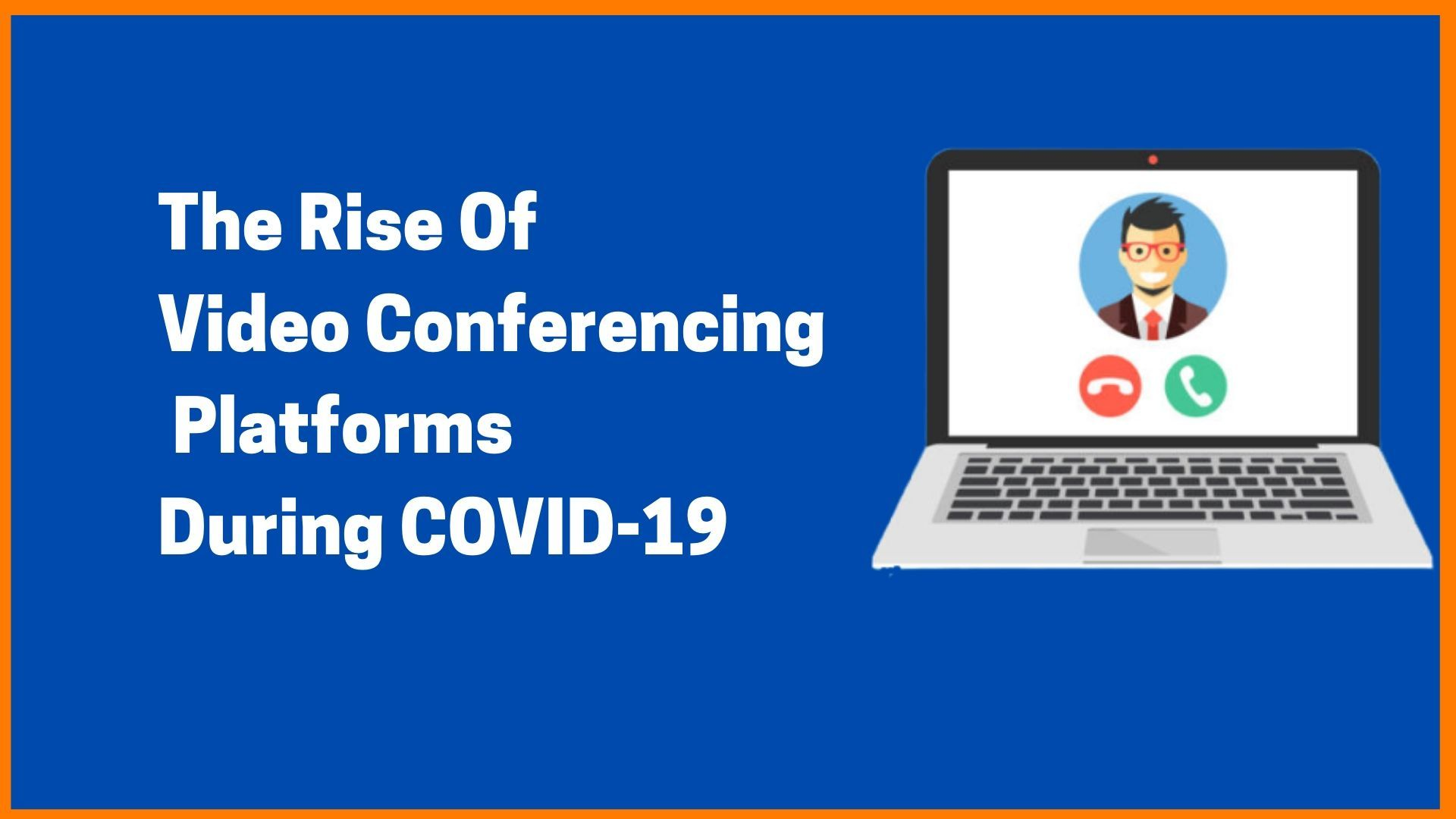The Rise Of Video Conferencing Platforms During COVID-19