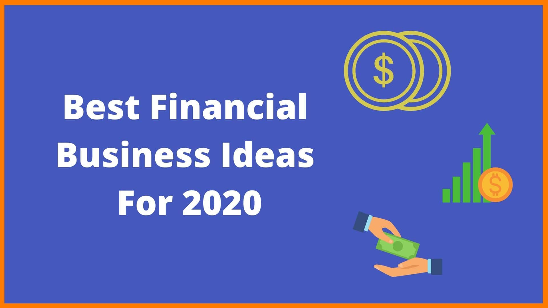 Best Financial Business Ideas For 2020 Financial Industry