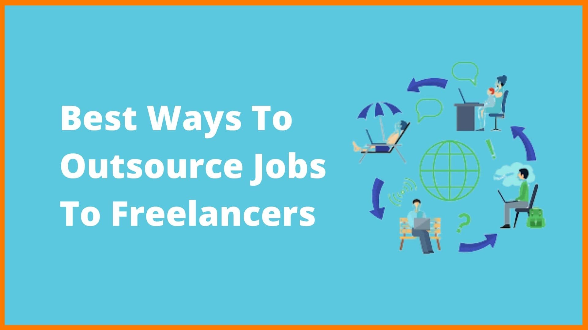 Best Ways To Outsource Jobs to Freelancers