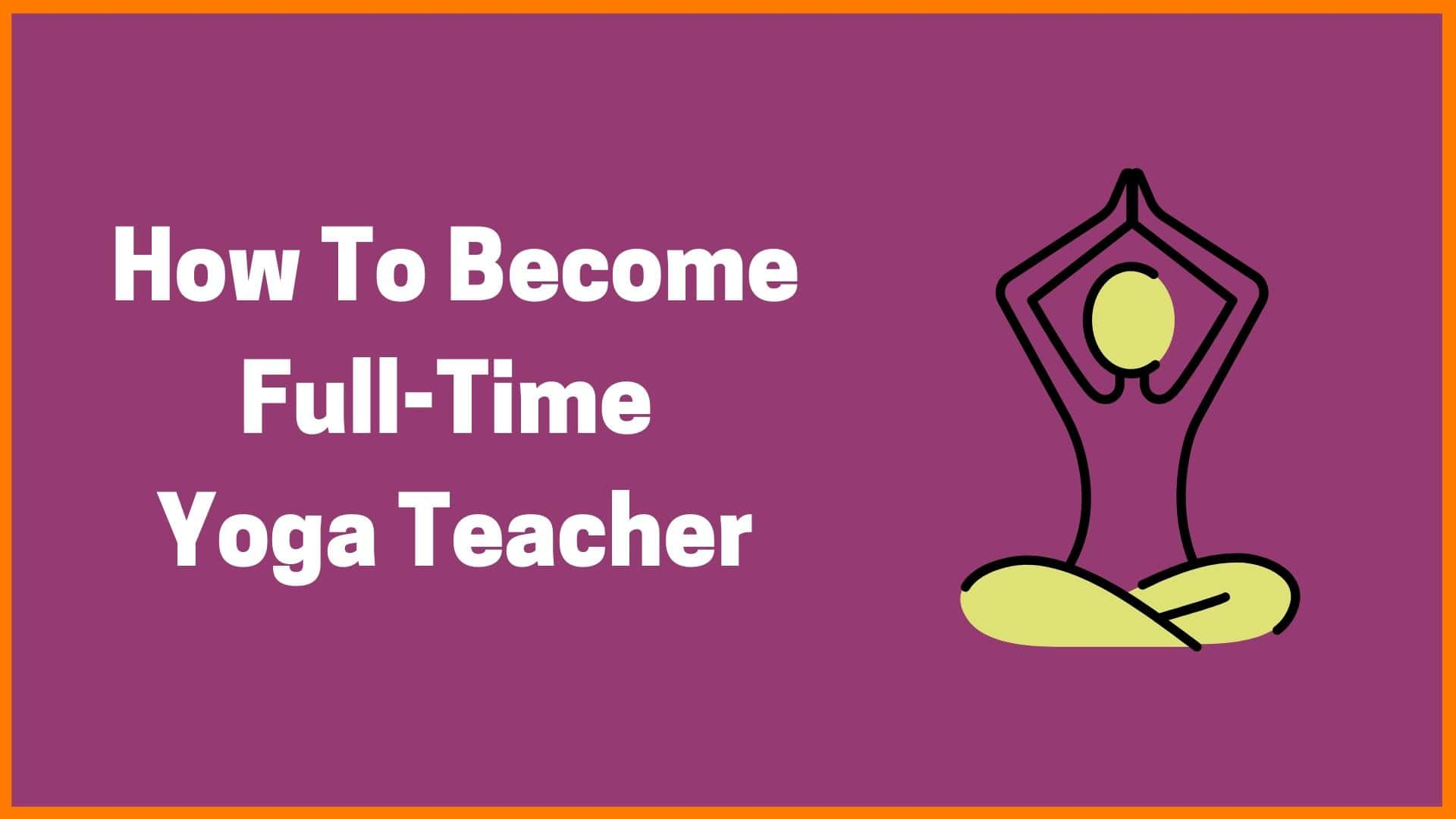 How To Become A Full-Time Yoga Teacher