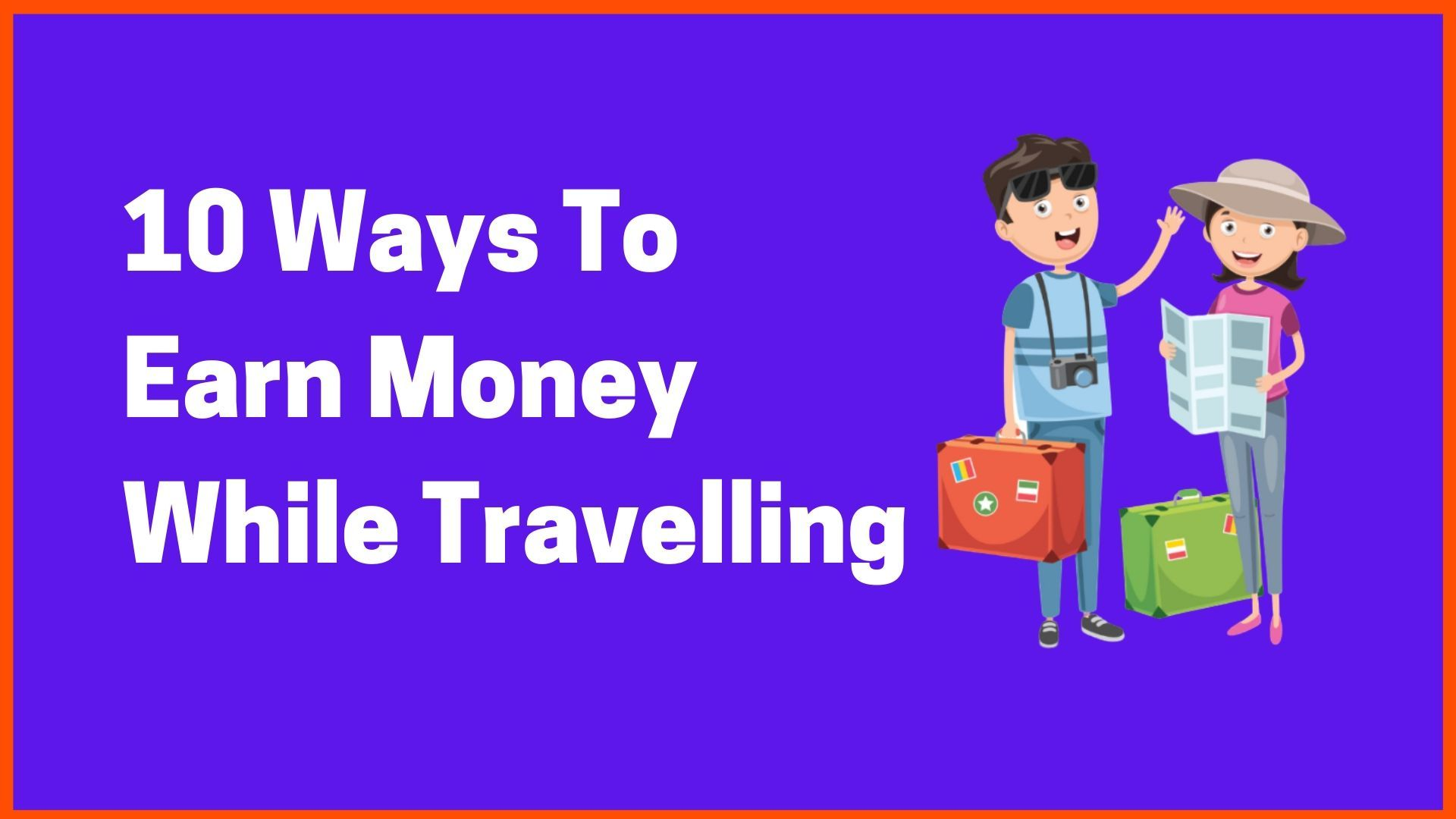 10 Ways To Earn Money While Travelling