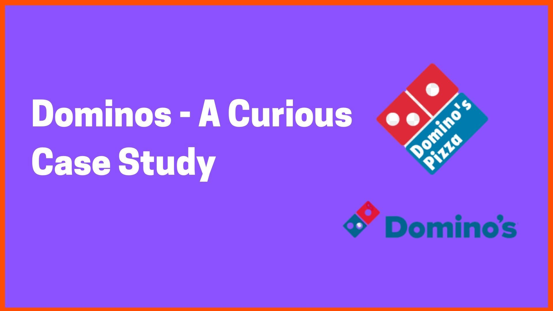 Dominos - A Curious Case Study