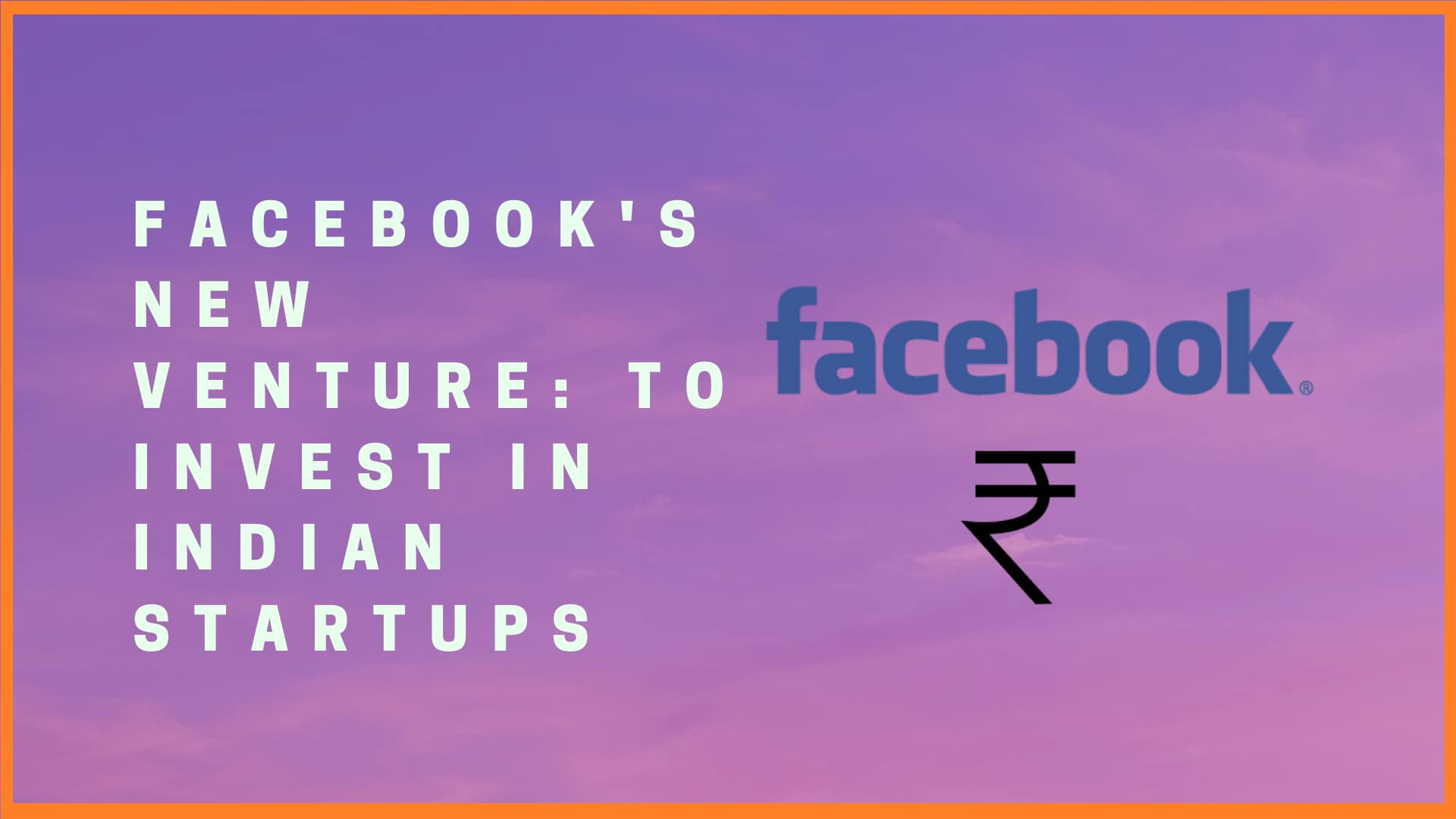 Facebook's New Venture: To Invest in Indian Startups