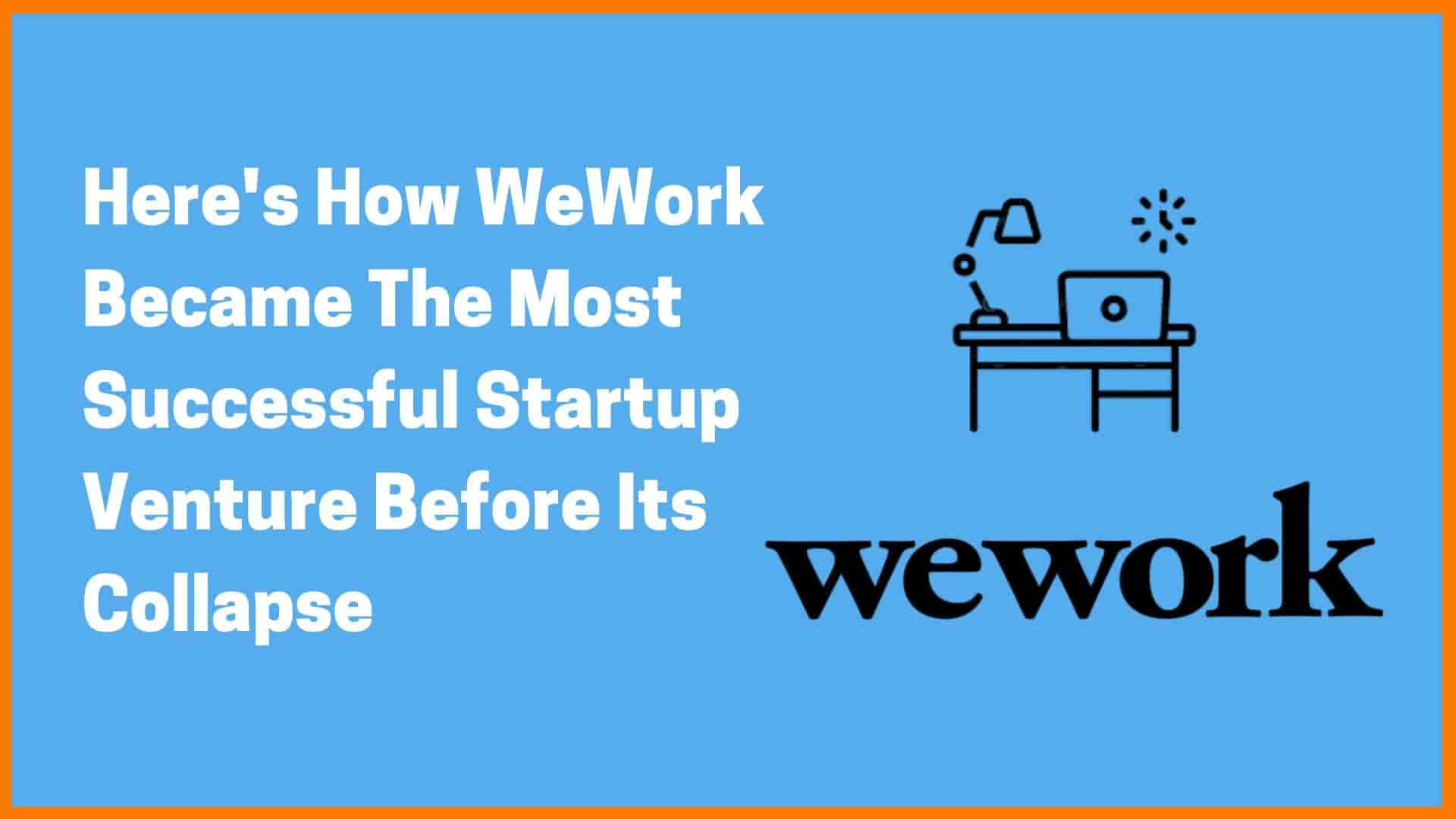 WeWork Case Study: A Fall From The Pinnacle Of Success