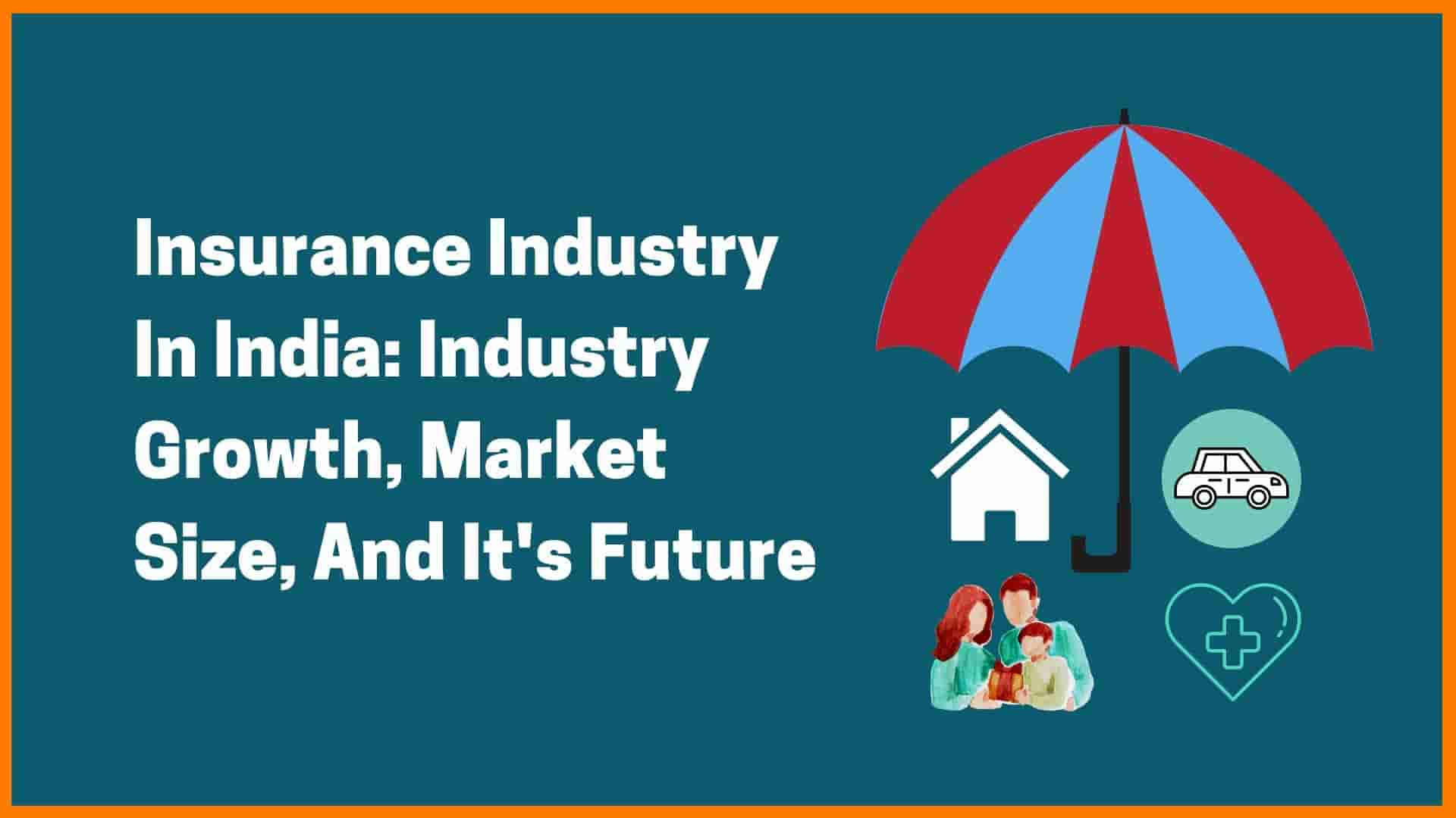 The Insurance Industry In India: Growth, Market Size, And Its Future