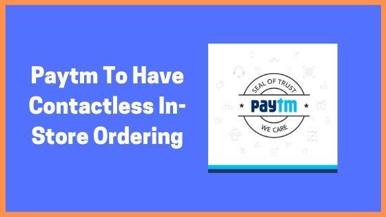Paytm Coming Up With A New Idea To Have Contactless In-Store Ordering For Restaurants