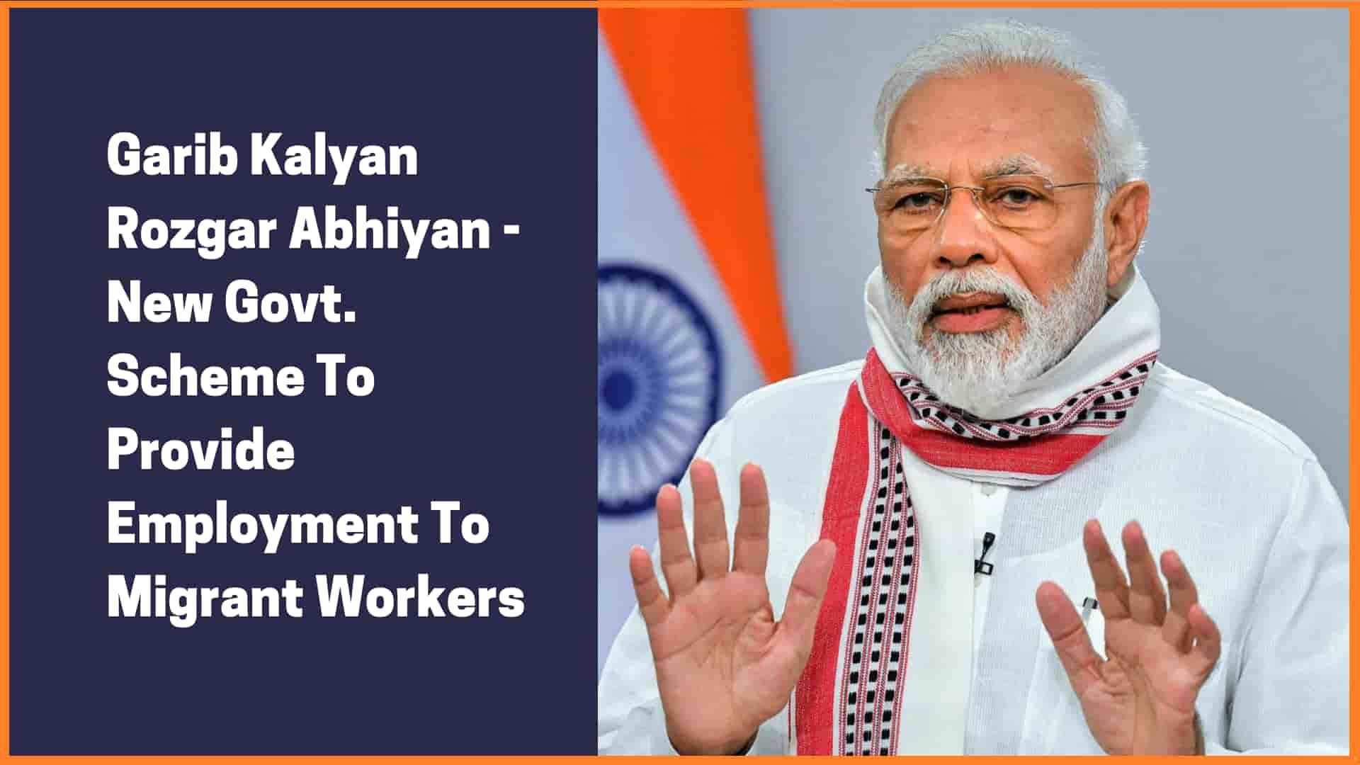 Garib Kalyan Rozgar Abhiyan - Scheme To Provide Employment To Millions Of Migrant Workers