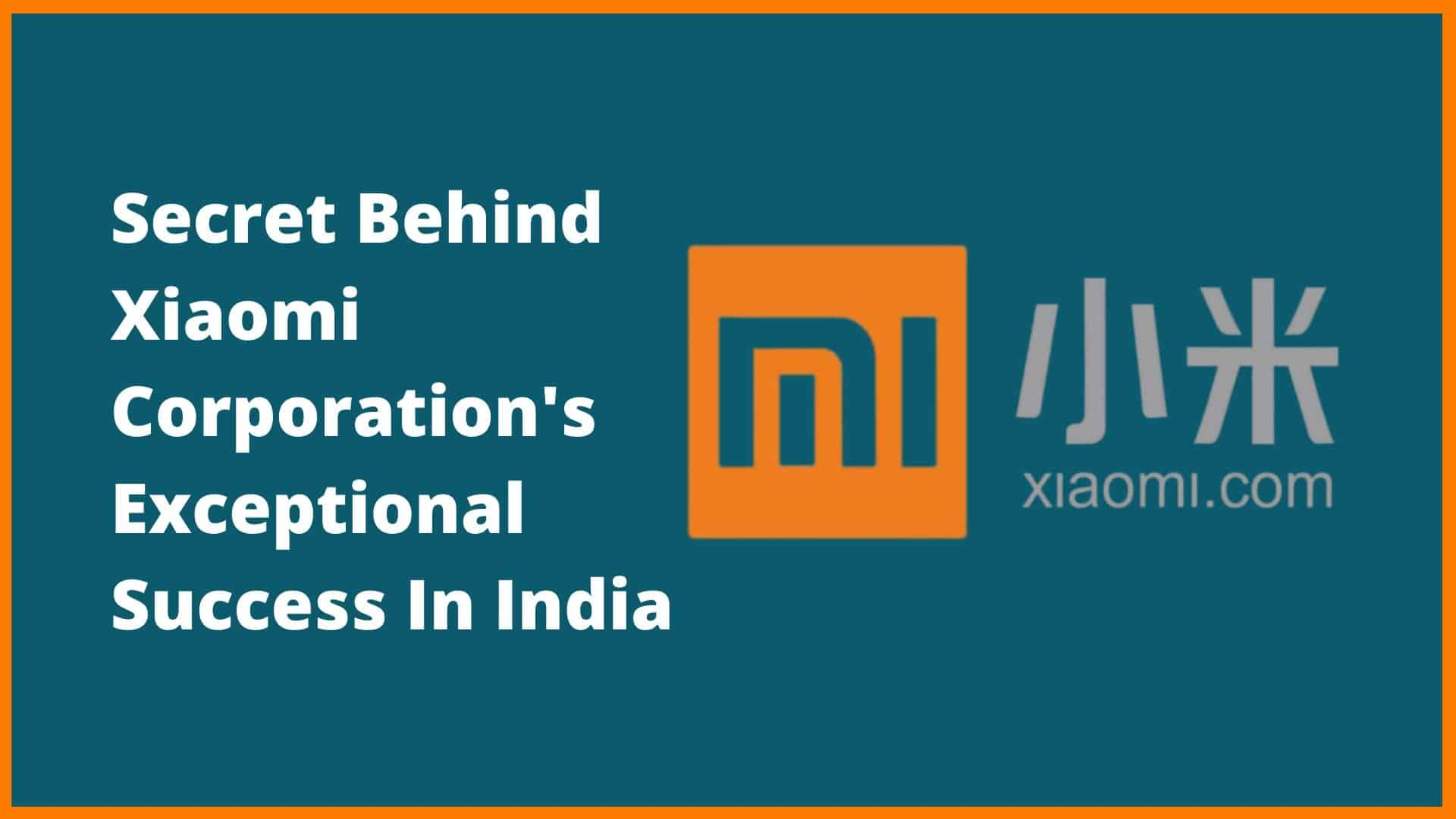Secret Behind Xiaomi's Success In India [Xiaomi Case Study]