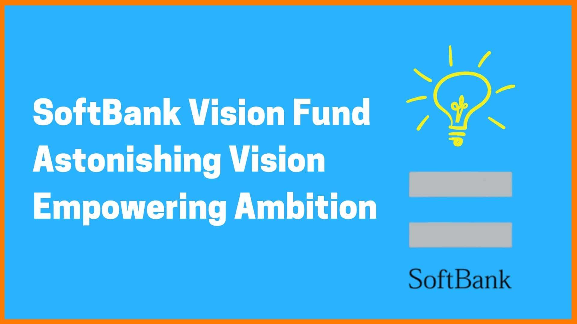 SoftBank: Astonishing Vision Empowering Ambition