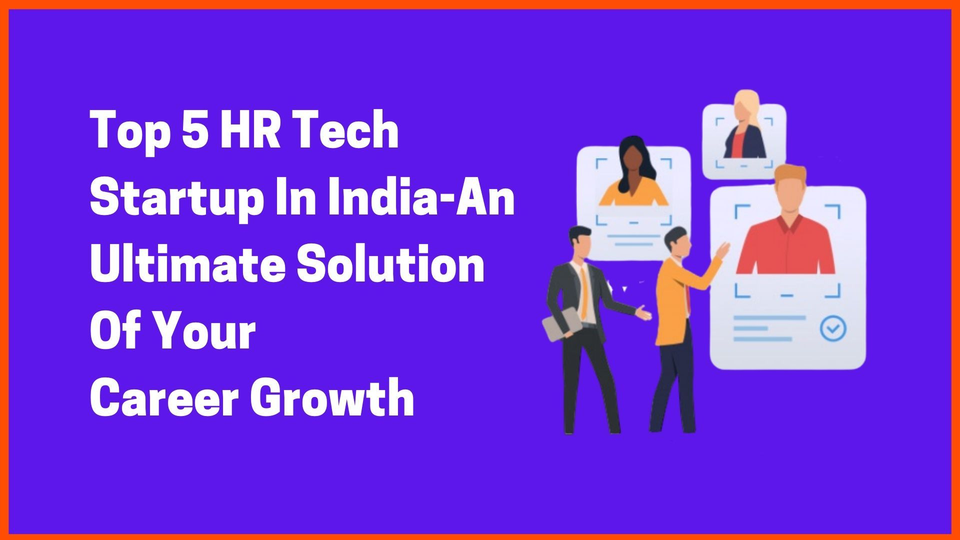 Top 5 HR Tech Startup in India- An Ultimate Solution To Your Best Recruit