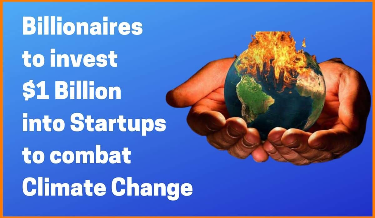 World's billionaires to invest $1 Billion into Startups tackling Climate Change