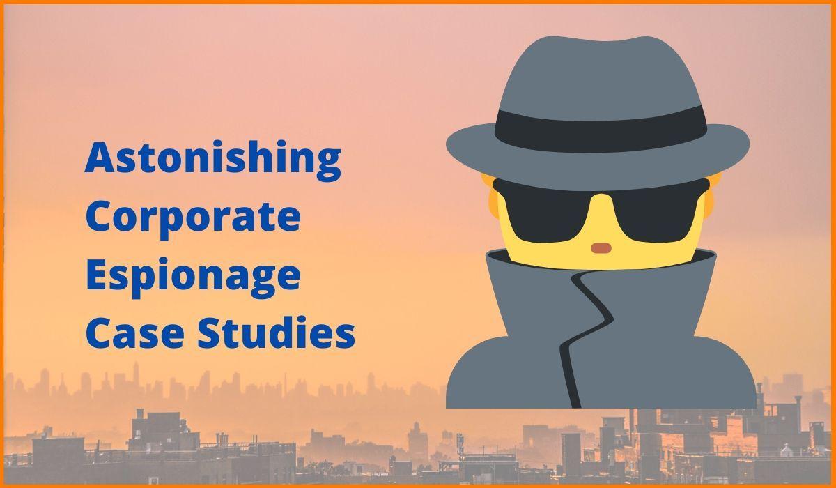 Astonishing Corporate Espionage Case Studies