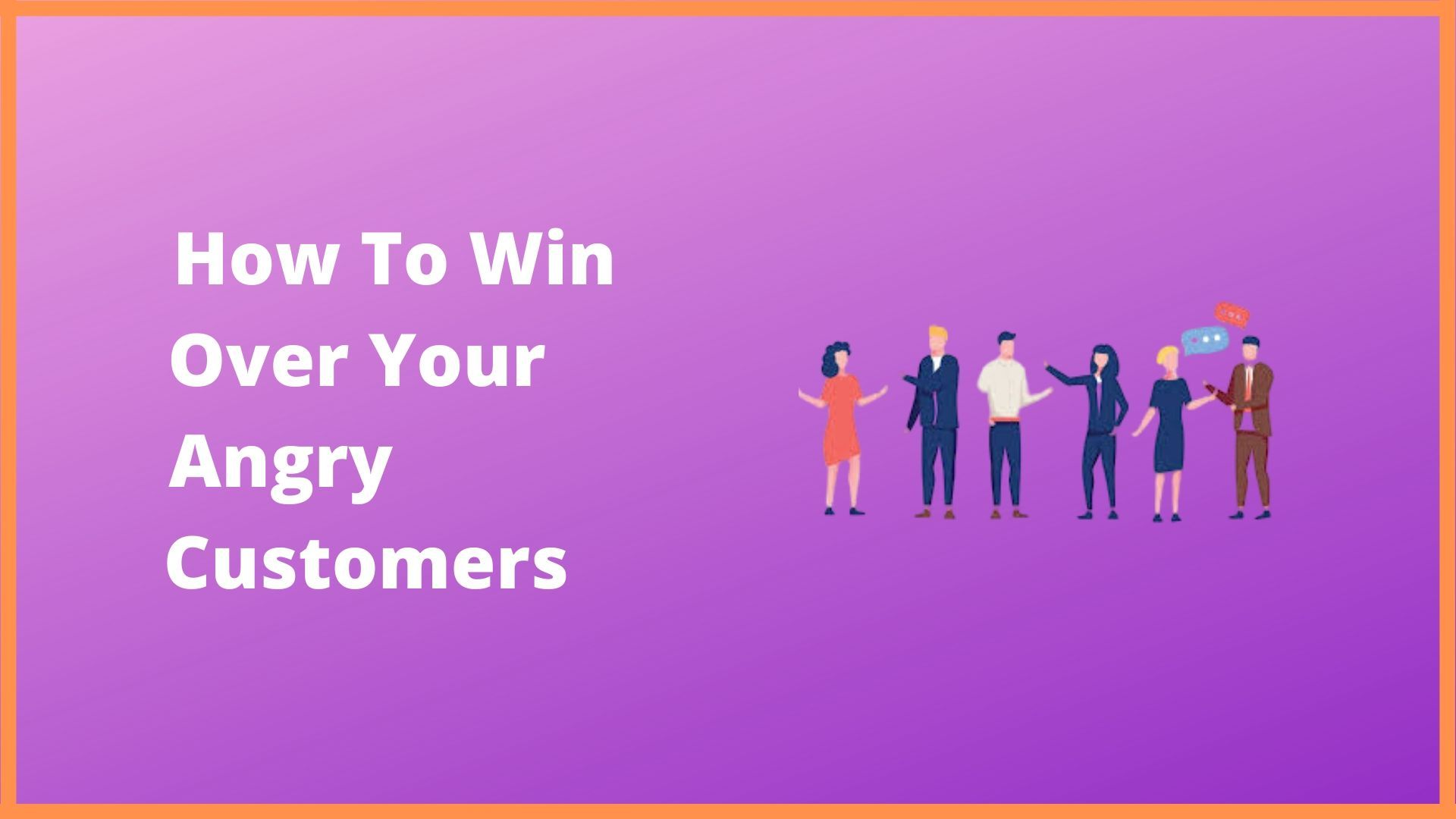 Here Are The Best Ways To Deal With Your Angry Customers