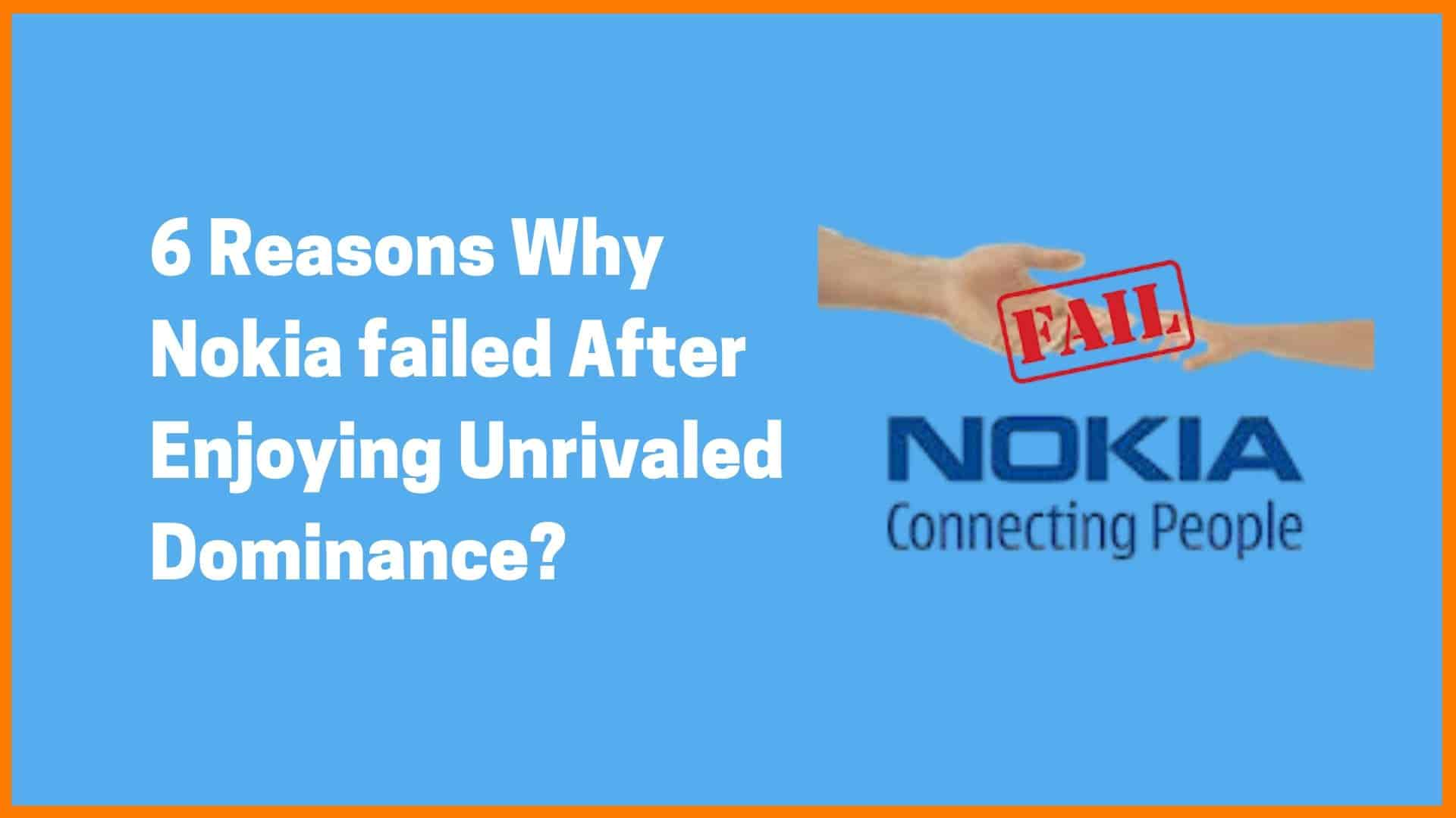 6 Reasons Why Nokia failed After Enjoying Unrivaled Dominance