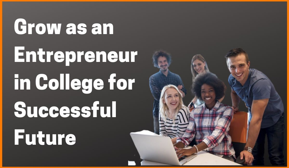 Grow as an Entrepreneur in the College for Successful Future