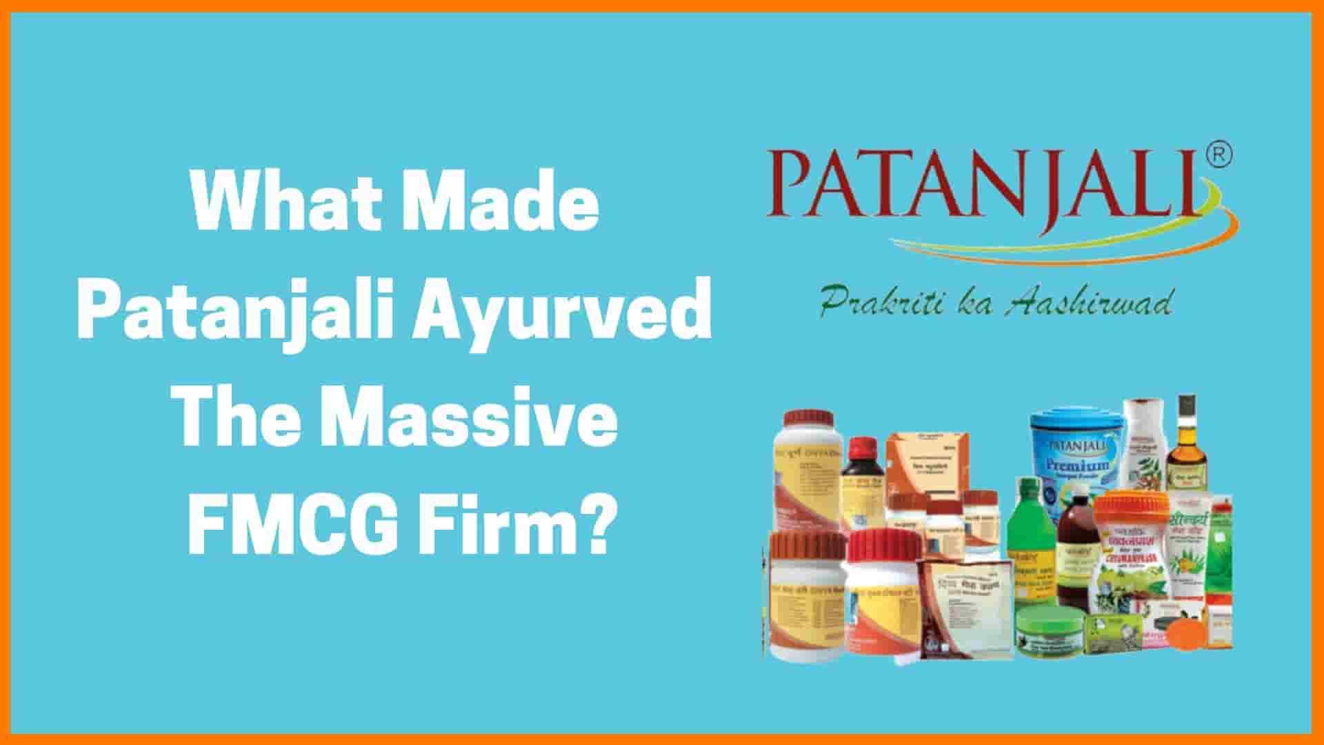 Patanjali Ayurved Success Story - Patanjali Case Study